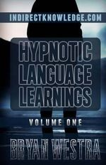 Hypnotic Language Learnings Volume 1 : Learn How to Hypnotize Anyone Covertly and Indirectly by Simply Talking to Them: The Ultimate Guide to Mastering Conversational Hypnosis, Nlp, Persuasion, and Influence - Bryan Westra