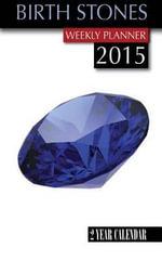 Birth Stones Weekly Planner 2015 : 2 Year Calendar - James Bates