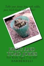 Frog and Toad Jokes : For Kids Ages 7 to 107