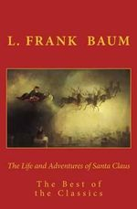The Life and Adventures of Santa Claus : The Best of the Classics - L Frank Baum