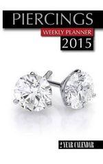 Piercings Weekly Planner 2015 : 2 Year Calendar
