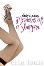 Dirty Money : Memoirs of a Stripper - Erin Louis