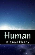 Human : Told by a Member of the Human Race - Michael Blaney
