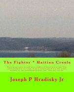 The Fighter * Haitian Creole - Joseph P Hradisky, Jr