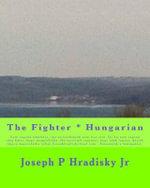 The Fighter * Hungarian - Joseph P Hradisky, Jr