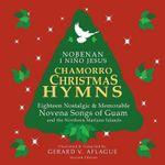 Chamorro Christmas Hymns Song Book : Favorite Novena Songs of Guam and Cnmi - Gerard V Aflague