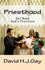 Priesthood : Our Need, God's Provision - David H J Gay