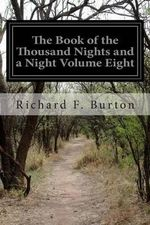 The Book of the Thousand Nights and a Night Volume Eight - Richard F Burton