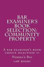 Bar Examiner's Book Selection : Community Property: A Bar Examiner's Book Choice Selection! !!! - Norma's Big Law Books