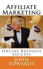 Affiliate Marketing : Online Business Success - John Edwards