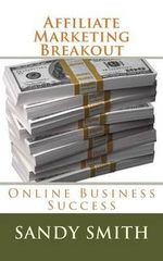 Affiliate Marketing Breakout : Online Business Success - Sandy Smith