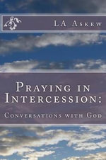 Praying in Intercession : Conversations with God - L a Askew