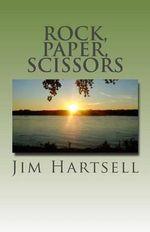 Rock, Paper, Scissors - Jim Hartsell
