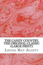 The Candy Country, the Original Classic : (Louisa May Alcott Masterpiece Collection) - Louisa May Alcott