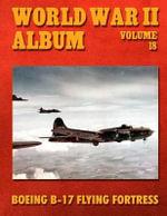 World War II Album Volume 18 : Boeing B-17 Flying Fortress - Ray Merriam