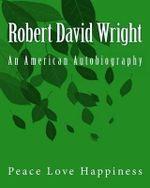Robert David Wright : (An American Autobiography) - MR Robert David Wright