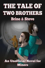 The Tale of Two Brothers - Brine & Steve : An Unofficial Novel for Miners - Griffin Mosley