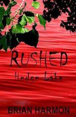 Rushed : Hedge Lake - Brian Harmon