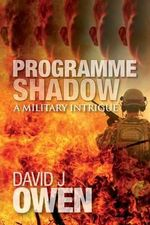 Programme Shadow : A Military Intrigue - David J Owen
