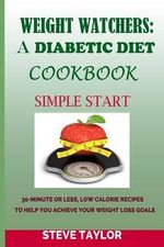 Weight Watcher : A Diabetic Diet Cookbook: : 30-Minute or Less, Low Calories Recipes: To Help You Achieve Your Weight Loss Goals - Steve Taylor