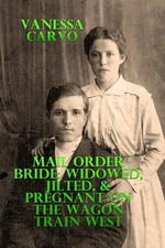 Mail Order Bride : Widowed, Jilted, & Pregnant on the Wagon Train West - Vanessa Carvo