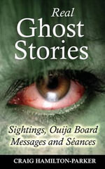 Real Ghost Stories - Sightings, Ouija Board Messages and Seances. - Craig Hamilton-Parker