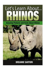 Rhinos : Amazing Pictures and Facts about Rhinos - Breanne Sartori