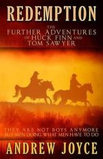 Redemption : The Further Adventures of Huck Finn and Tom Sawyer - Andrew Joyce