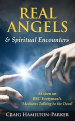 Real Angels and Spiritual Encounters : Experiences, Messages and Guidance - Craig Hamilton-Parker
