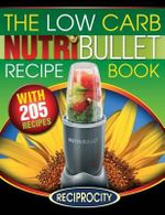 The Low Carb Nutribullet Recipe Book : 200 Health Boosting Low Carb Delicious and Nutritious Blast and Smoothie Recipes - Marco Black