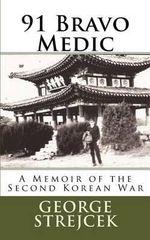91 Bravo Medic. : A Memoir of the Second Korean War - MR George J Strejcek