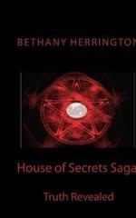 House of Secrets Saga : Truth Revealed - Bethany Herrington