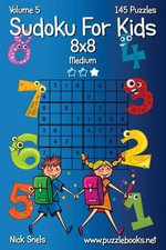 Sudoku for Kids 8x8 - Medium - Volume 5 - 145 Logic Puzzles - Nick Snels