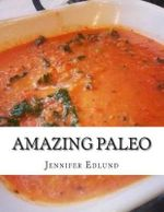 Amazing Paleo : Quick, Simple and Delicious Recipes for Breakfast, Lunch, and Din - Jennifer Edlund