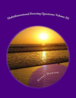 Multidimensional Dowsing Questions : Volume III - Henry Dowser