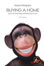 Buying a Home : Don't Let Them Make a Monkey Out of You!: 2015 Edition - Alysse Musgrave