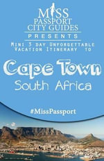 Miss Passport City Guides Presents : Mini 3 Day Unforgettable Vacation Itinerary to Cape Town, South Africa - Sharon Bell