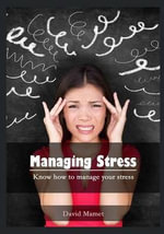 Managing Stress : Know How to Manage Your Stress - Professor David Mamet