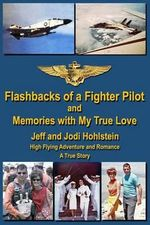 Flashbacks of a Fighter Pilot : And Memories with My True Love - Jeff Hohlstein