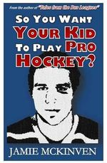 So You Want Your Kid to Play Pro Hockey? - Jamie McKinven