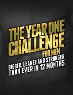 Year One Challenge for Men : Bigger, Leaner, and Stronger Than Ever in 12 Months - Michael Matthews