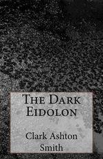 The Dark Eidolon - Clark Ashton Smith