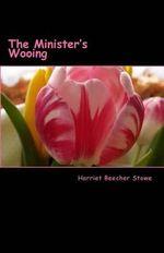 The Minister's Wooing - Professor Harriet Beecher Stowe