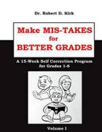 Make MIS-Takes for Better Grades : A 15-Week Self Correction Program - Dr Robert D Kirk