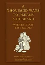 A Thousand Ways to Please a Husband : With Bettina's Best Recipes - Louise Bennett Weaver
