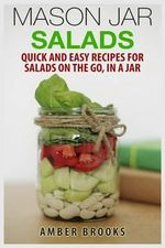 Mason Jar Salads : Quick and Easy Recipes for Salads on the Go, in a Jar - Amber Brooks