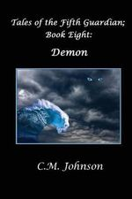 Tales of the Fifth Guardian; Book Eight : Demon - C M Johnson