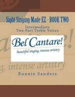 Sight Singing Made EZ - Book Two : Intermediate Two-Part Treble Voices - Ronnie Sanders