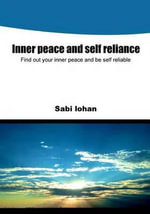 Inner Peace and Self Reliance : Find Out Your Inner Peace and Be Self Reliable - Sabi Lohan