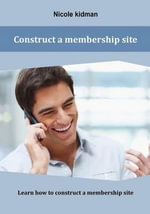 Construct a Membership Site : Learn How to Construct a Membership Site - Nicole Kidman